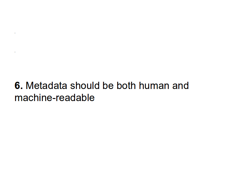 6. Metadata should be both human and machine-readable