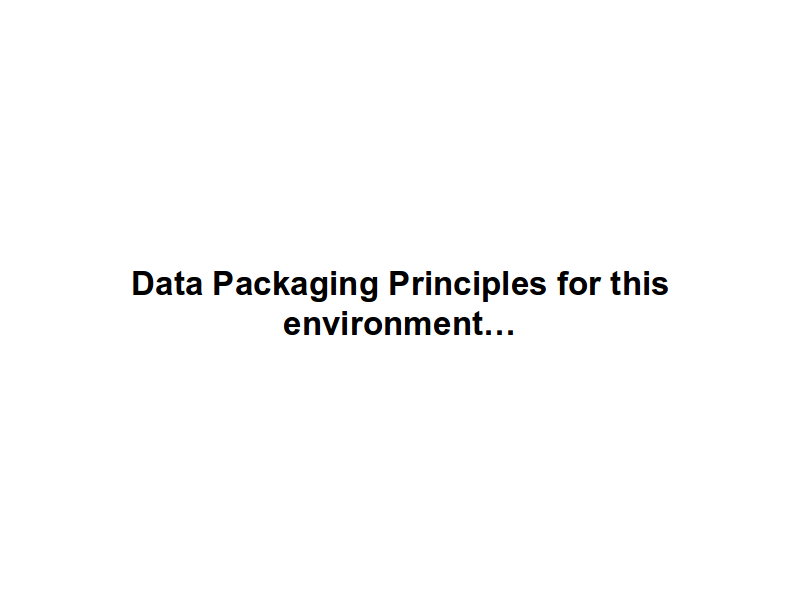 Data Packaging Principles for this environment…